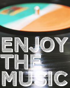 enjoy the music