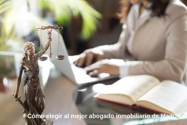 Como elegir al mejor abogado inmobiliario de madrid