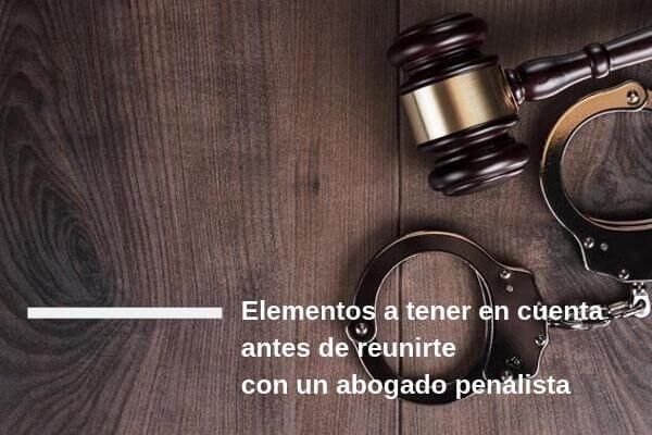 Elementos para reunirse con un abogado penal